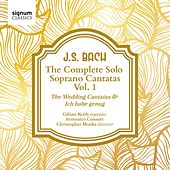 J. S. Bach: The Complete Solo Soprano Cantatas, Vol. 1 by Gillian Keith