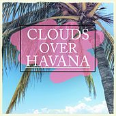 Clouds Over - Havana, Vol. 1 (30 Fantastic Chill Out Tunes) by Various Artists