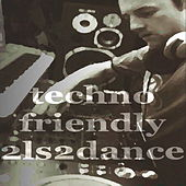 Play & Download Techno Friendly 2LS 2 Dance by Various Artists | Napster