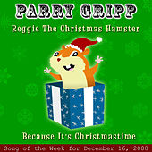 Play & Download Reggie The Christmas Hamster: Parry Gripp Song of the Week for December 16, 2008 - Single by Parry Gripp | Napster