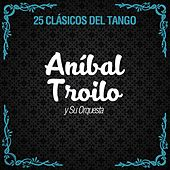 Play & Download 25 Clásicos del Tango by Anibal Troilo | Napster