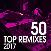 50 Top Remixes 2017 by Various Artists