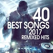 40 Best Songs 2017 Remixed Hits by Various Artists