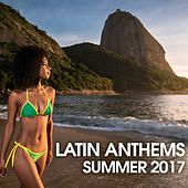 Latin Anthems Summer 2017 by Various Artists