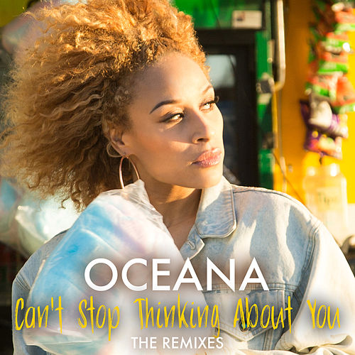Can't Stop Thinking About You (The Remixes) by Oceana