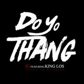 Play & Download Do Yo Thang (feat. King Los) by J.U. | Napster