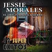 12 Super Exitos by Jessie Morales El Original De La Sierra