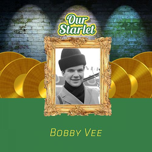 Our Starlet by Bobby Vee