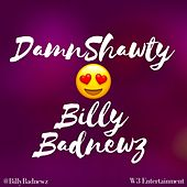 Damn Shawty (feat. DJ Suppa) by Billy Badnewz