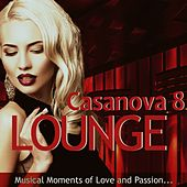 Casanova Lounge 8 - Musical Moments of Love and Passion (Mixed By Mazelo Nostra) by Various Artists