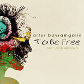To Be Free by Artur Bayramgalin