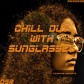 Chill Out With Sunglasses by Various Artists