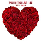 Said I Love You... but I Lied by Trevor Pinnock
