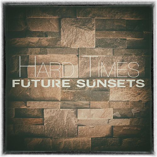Hard Times de Future Sunsets