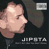 Don't Act Like You Don't Know by Jipsta