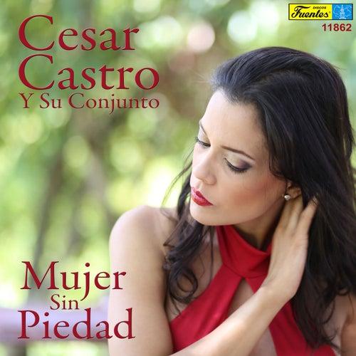 Mujer Sin Piedad by Cesar Castro y su Conjunto