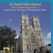 Stanford: The Complete Organ Works, Vol. 4 by Daniel Cook