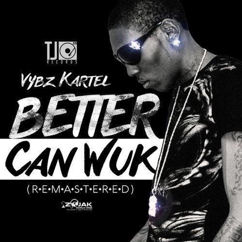 Better Can Wuk (Remastered) - Single von VYBZ Kartel