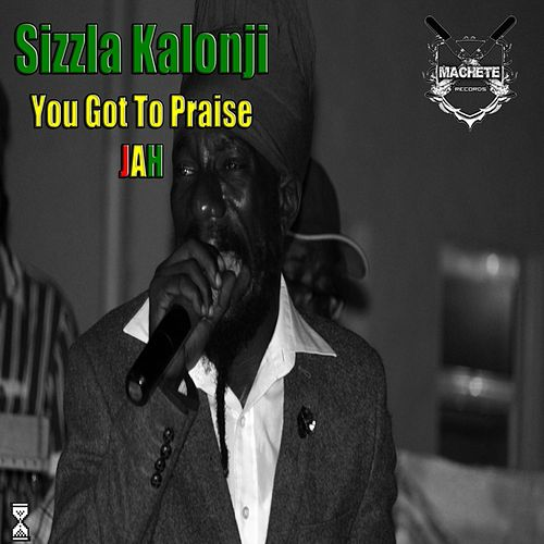 You Got to Praise Jah by Sizzla
