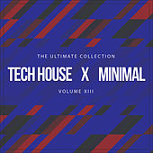 Tech House X Minimal Vol. XIII (The Ultimate Collection) by Various Artists