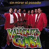 Play & Download Sin Mirar Al Pasado by Los Vallenatos De La Cumbia | Napster