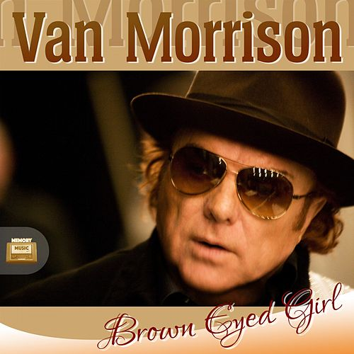 "Van Morrison: ""Brown Eyed Girl"""