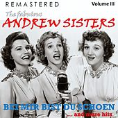 The Fabulous Andrew Sisters, Vol. 3 - Bei mir bist du schön... and More Hits (Remastered) von The Andrew Sisters