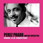 Havana, 3 a.M. (Remastered) von Perez Prado