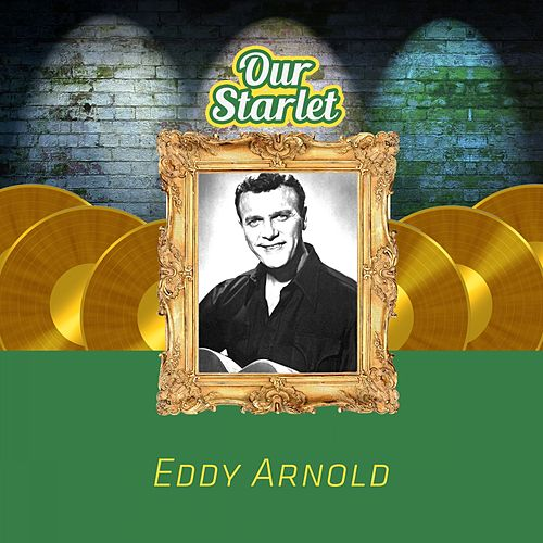 Our Starlet by Eddy Arnold