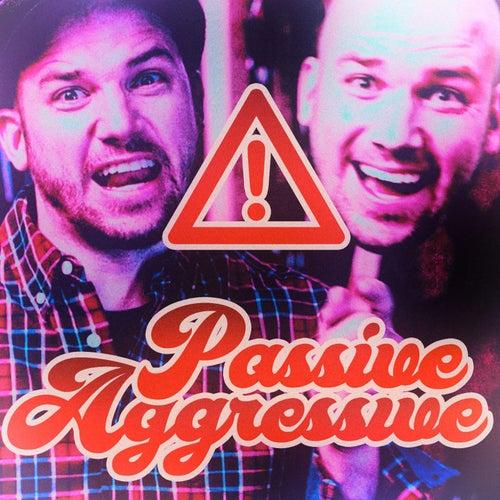 Passive Aggressive by Epiclloyd