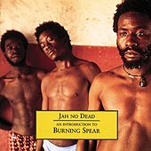 Jah No Dead - An Introduction To Burning Spear by Burning Spear