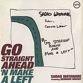 Play & Download Go Straight Ahead 'N Make A Left by Sadao Watanabe | Napster