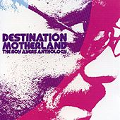 Destination Motherland: The Roy Ayers Anthology by Roy Ayers