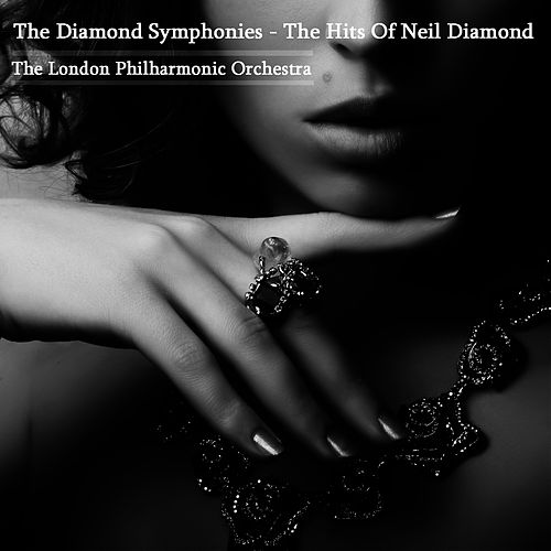 Play & Download The Diamond Symphonies - The Hits Of Neil Diamond by London Philharmonic Orchestra | Napster