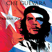 Play & Download Che Guevara Cuban Jazz by Che | Napster