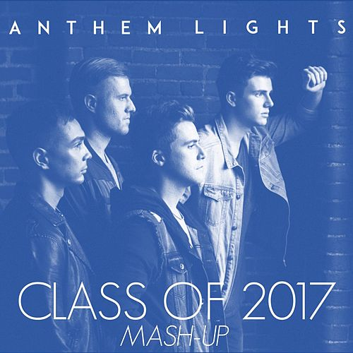 Class of 2017 Mash-Up: My Wish / I Hope You Dance / The Climb / I Lived by Anthem Lights