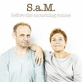 Before the Mourning Comes by S.A.M.