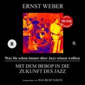 Mit dem Bebop in die Zukunft des Jazz (Was Sie schon immer über Jazz wissen wollten 8) by Various Artists