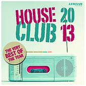 House Club 2013 - The Very Best of the Year by Various Artists