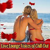 Love Lounge Voices of Chill Out by Various Artists