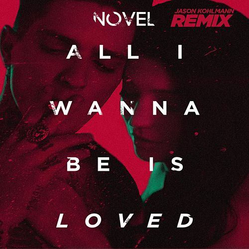 All I Wanna Be Is Loved (Jason Kohlmann Remix) by Novel