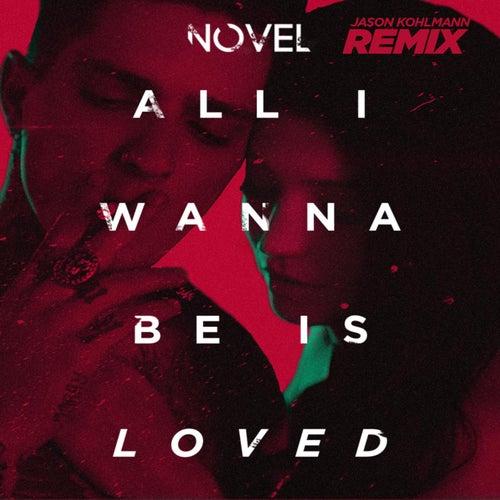All I Wanna Be Is Loved (Jason Kohlmann Remix) by Novel