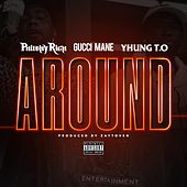 Around (feat. Gucci Mane & Yhung T.O.) by Philthy Rich