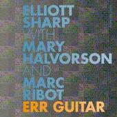 ERR Guitar (with Mary Halvorson & Marc Ribot) by Elliott Sharp