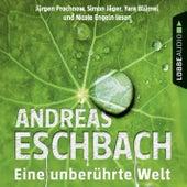 Eine unberührte Welt - Gesammelte Erzählungen (Gekürzt) von Andreas Eschbach