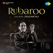Rubaroo Live with Ghulam Ali by Ghulam Ali