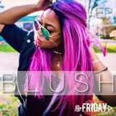 B L U S H by Friday
