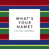What's Your Name? (feat. Daramola) by S.O.