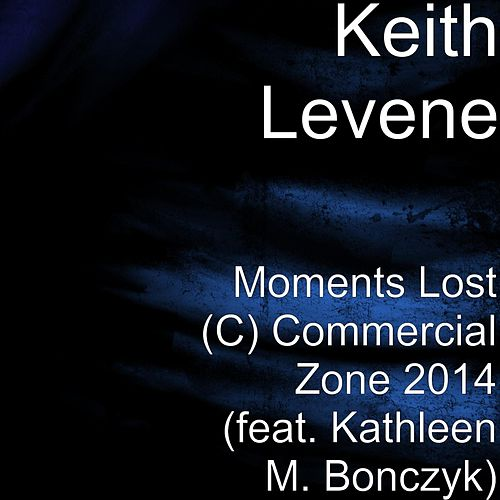 Moments Lost (C) Commercial Zone 2014 (feat. Kathleen M. Bonczyk) by Keith Levene