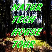Natur Tech House Tour (Best tech-house music for the new nature season) by Various Artists